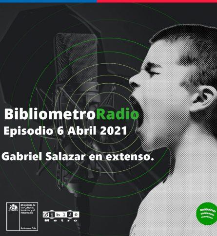 BibliometroRadio E.6 Abril 2021. Gabriel Salazar en extenso.